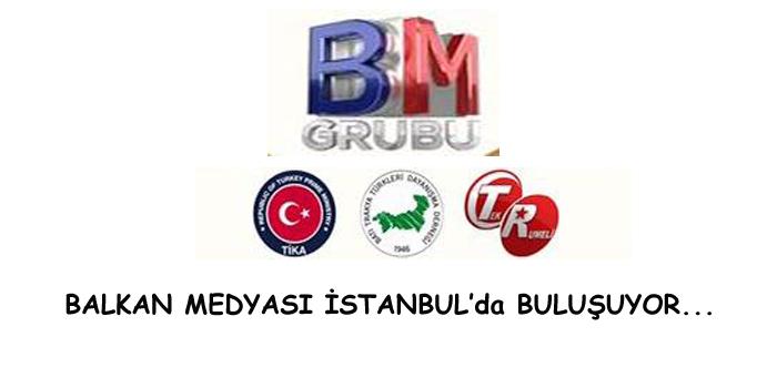 Balkan Medyası İstanbul'da Buluşuyor