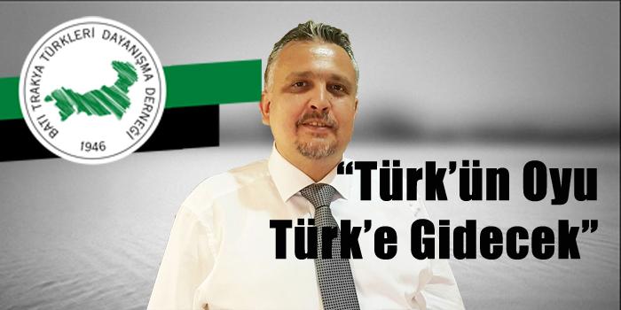 Batı Trakya'da Türk'ün Oyu Türk'e Gidecek