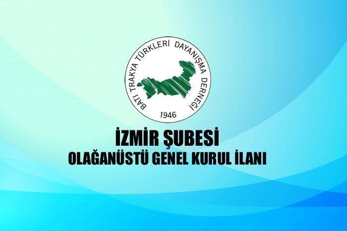 İzmir Şubesi Olağanüstü Genel Kurul İlanı