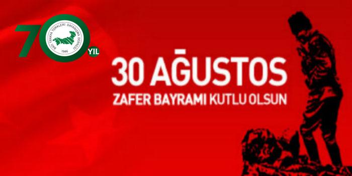Yüce Türk Milletinin 30 Ağustos Zafer Bayramı Kutlu Olsun