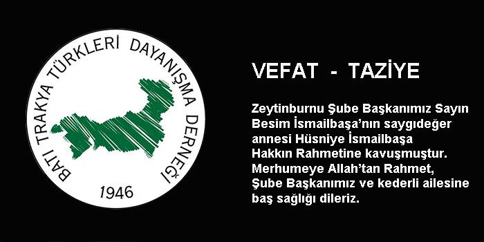 Zeytinburnu Şube Başkanımız Besim İsmailbaşa'nın annesi vefat etti
